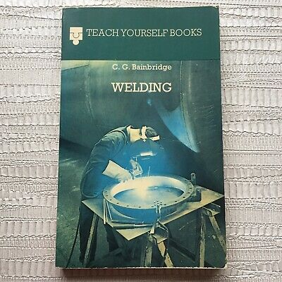 Teach Yourself Welding By C.G.Bainbridge - 1977 Paperback • 4£