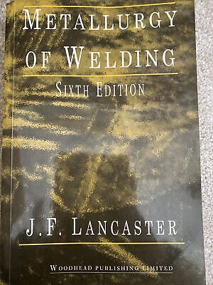 Mettallurgy Of Welding  Sixth Edition Jf Lancaster (welding Engineering Book) • 25£